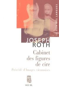 Joseph Roth - Cabinet des figures de cire précédé d'Images viennoises - Esquisses et portraits.