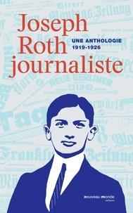 Joseph Roth - Joseph Roth journaliste - Une anthologie (1919-1926).