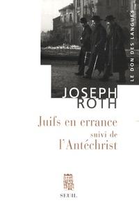Joseph Roth - Juifs en errance - Suivi de l'Antéchrist.