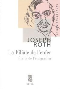 Joseph Roth - La Filiale de l'enfer - Ecrits de l'émigration.