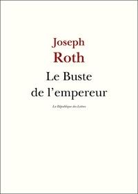 Joseph Roth - Le Buste de l'empereur.