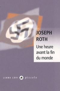 Joseph Roth - Une heure avant la fin du monde.