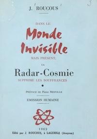 Joseph Roucous et Pierre Neuville - Dans le monde invisible mais présent, la radar-cosmie supprime les souffrances.