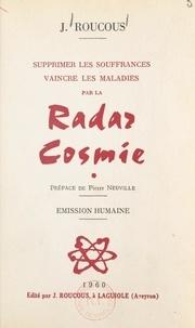 Joseph Roucous et Pierre Neuville - Supprimer les souffrances, vaincre les maladies par la radar cosmie - Émission humaine.