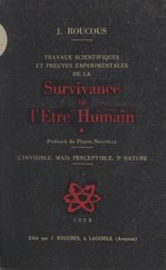 Joseph Roucous et Pierre Neuville - Travaux scientifiques et preuves expérimentales de la Survivance de l'Etre Humain - L'invisible, mais perceptible, 2e nature.