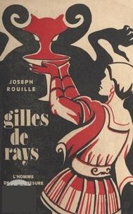 Joseph Rouillé et Jean Bouron - Gilles de Rays - L'homme de la démesure.