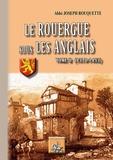 Joseph Rouquette - Le Rouergue sous les Anglais - Tome 2, 1370-1453.
