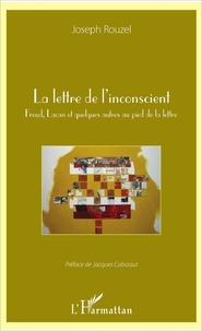 Joseph Rouzel - La lettre de l'inconscient - Freud, Lacan et quelques autres au pied de la lettre.