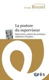Joseph Rouzel - La posture du superviseur - Supervision, analyse des pratiques, régulation d'équipes....