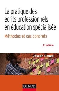 Joseph Rouzel - La pratique des écrits professionnels en éducation spécialisée - Méthode et cas concrets.