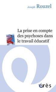 Joseph Rouzel - La prise en compte des psychoses dans le travail éducatif.