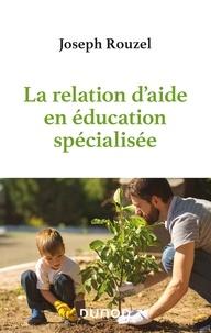 Joseph Rouzel - La relation d'aide en éducation spécialisée.