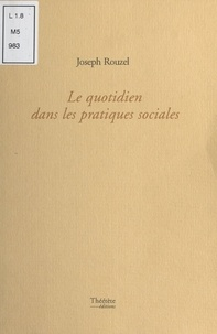 Joseph Rouzel - Le quotidien dans les pratiques sociales.