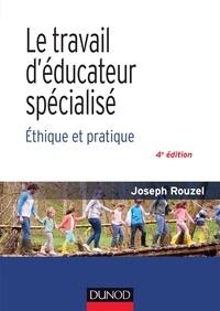 Joseph Rouzel - Le travail d'éducateur spécialisé - 4e éd. - Ethique et pratique.