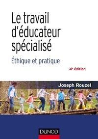 Joseph Rouzel - Le travail d'éducateur spécialisé - Ethique et pratique.