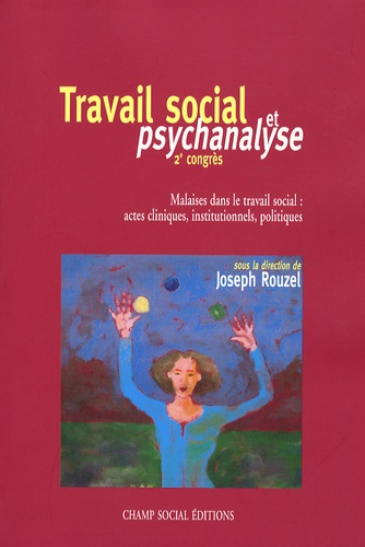 Joseph Rouzel et Dany-Robert Dufour - Travail social et psychanalyse - Malaises dans le travail social : actes cliniques, institutionnels, politiques 2e Congrès.