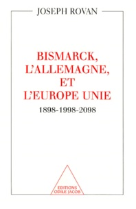 Joseph Rovan - Bismarck, l'Allemagne et l'Europe unie - 1898-1998-2098.