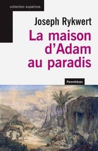Joseph Rykwert - La maison d'Adam au paradis.