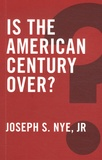 Joseph S. Nye - Is the American Century Over?.
