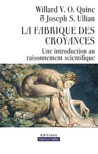Joseph S Ullian et Quine Willard van Orman - La fabrique des croyances - Une introduction au raisonnement scientifique.
