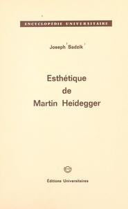 Joseph Sadzik - Esthétique de Martin Heidegger.