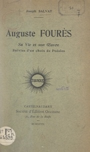 Joseph Salvat - Auguste Fourès, sa vie et son œuvre - Suivies d'un choix de poésies.