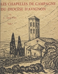Joseph Sautel et Jean Muller - Les chapelles de campagne de l'archidiocèse d'Avignon et de ses anciens diocèses (1).