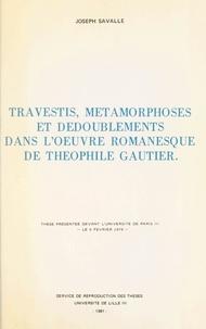 Joseph Savalle - Travestis, métamorphoses et dédoublements dans l'œuvre romanesque de Théophile Gauthier - Thèse présentée devant l'Université de Paris III, le 9 février 1979.