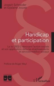 Joseph Schneider et Gyslaine Jouvet - Handicap et participation - La loi 2002-2 rénovant l'action sociale et son application dans les établissements et services médico-sociaux.