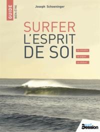 Joseph Schoeninger - Surfer l'esprit de soi - Se connaître, se soigner, se célébrer.