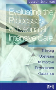 Joseph Schulman - Evaluating the Processes of Neonatal Intensive Care - Thinking Upstream to Improve Downstream Outcomes.