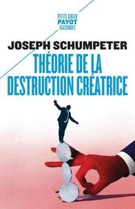 Joseph Schumpeter - Théorie de la destruction créatrice.
