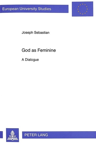 Joseph Sebastian - God as Feminine - A Dialogue.