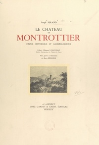 Joseph Serand et Marie Biennier - Le château de Montrottier - Étude historique et archéologique. Bois gravés et ornements de Marie Biennier.