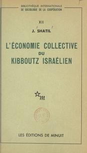 Joseph Shatil - L'économie collective du kibboutz israélien.