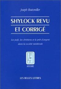 Joseph Shatzmiller - Shylock revu et corrigé - Les juifs, les chrétiens et le prêt d'argent dans la société médiévale.