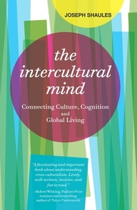 Joseph Shaules - The Intercultural Mind - Connecting Culture, Cognition, and Global Living.