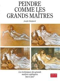 Joseph Sheppard - Peindre comme les grands maîtres.