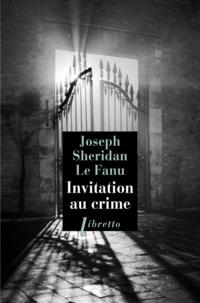 Joseph Sheridan Le Fanu - Invitation au crime.