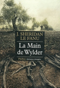 Joseph Sheridan Le Fanu - La Main de Wylder.