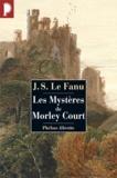 Joseph Sheridan Le Fanu - Les Mystères de Morley Court - Une chronique de la vieille cité de Dublin.