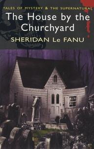 Joseph Sheridan Le Fanu - The House by the Churchyard.