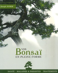 Joseph Somm - Vos Bonsaï en pleine forme.