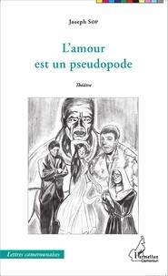 Joseph Sop - L'amour est un pseudopode.