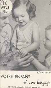 Joseph Spieler - Votre enfant et son langage - Culture du langage et troubles du langage.