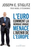 Joseph Stiglitz - L'euro - Comment la monnaie unique menace l'avenir de l'Europe.