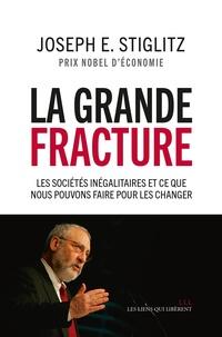 Joseph Stiglitz - La grande fracture - Les sociétés inégalitaires et ce que nous pouvons faire pour les changer.