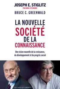 Joseph Stiglitz et Bruce Greenwald - La nouvelle société de la connaissance - Une vision nouvelle de la croissance, du développement et du progrès social.