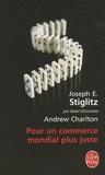 Joseph Stiglitz et Andrew Charlton - Pour un commerce mondial plus juste - Comment le commerce peut promouvoir le développement.