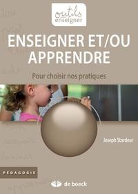 Joseph Stordeur - Enseigner et/ou apprendre - Pour choisir nos pratiques.